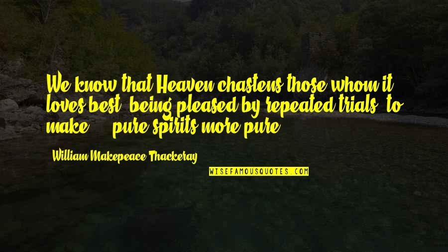 Trials Of Love Quotes By William Makepeace Thackeray: We know that Heaven chastens those whom it