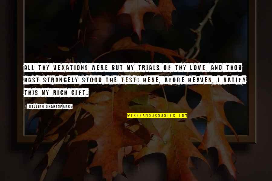 Trials Of Love Quotes By William Shakespeare: All thy vexations Were but my trials of