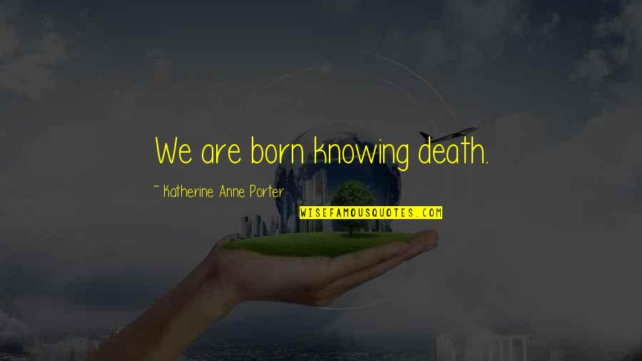 Triangulates Quotes By Katherine Anne Porter: We are born knowing death.