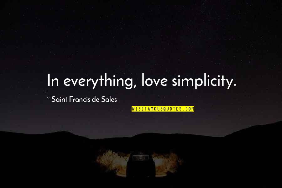 Triangulates Quotes By Saint Francis De Sales: In everything, love simplicity.