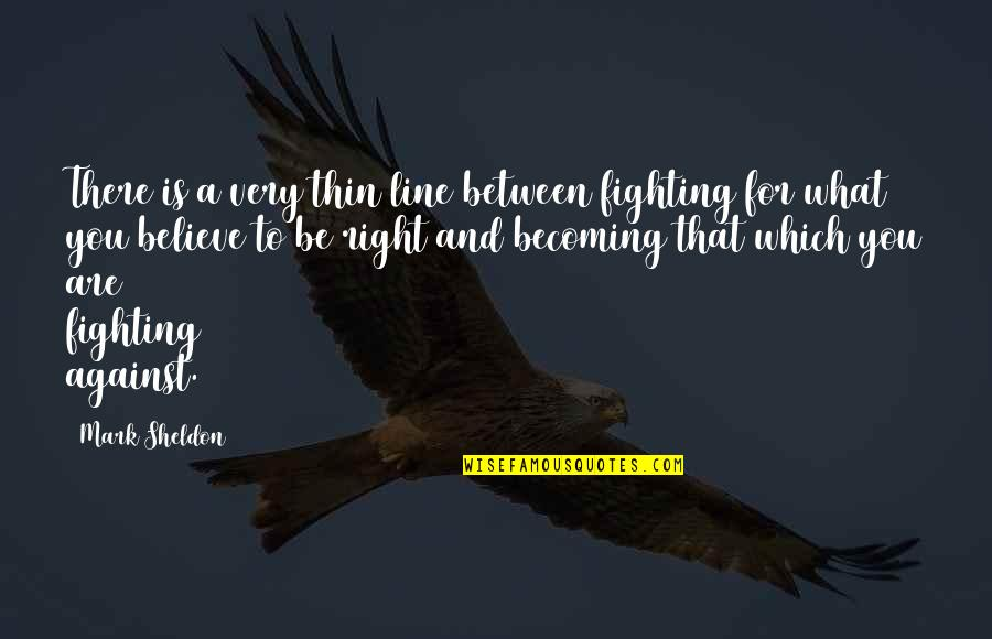 Triassic Quotes By Mark Sheldon: There is a very thin line between fighting