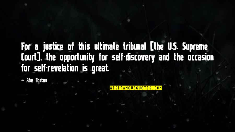 Tribunal Quotes By Abe Fortas: For a justice of this ultimate tribunal [the