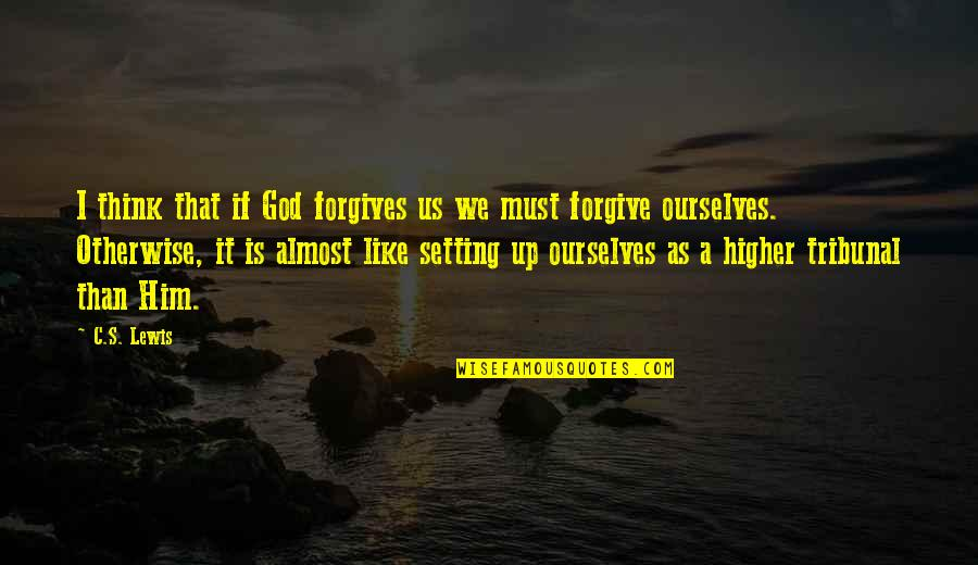 Tribunal Quotes By C.S. Lewis: I think that if God forgives us we