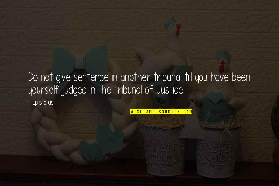 Tribunal Quotes By Epictetus: Do not give sentence in another tribunal till