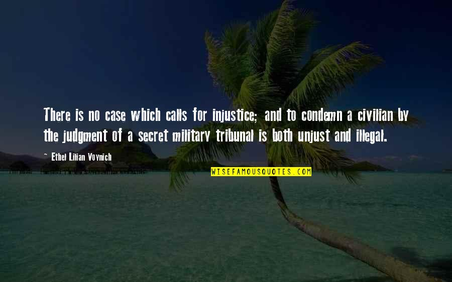 Tribunal Quotes By Ethel Lilian Voynich: There is no case which calls for injustice;