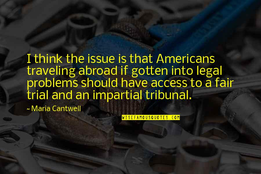 Tribunal Quotes By Maria Cantwell: I think the issue is that Americans traveling