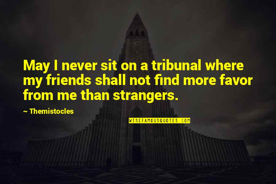 Tribunal Quotes By Themistocles: May I never sit on a tribunal where