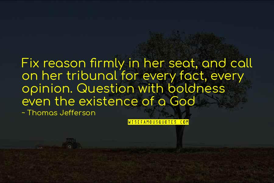 Tribunal Quotes By Thomas Jefferson: Fix reason firmly in her seat, and call