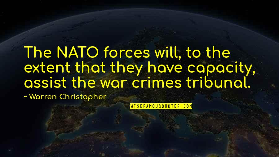 Tribunal Quotes By Warren Christopher: The NATO forces will, to the extent that