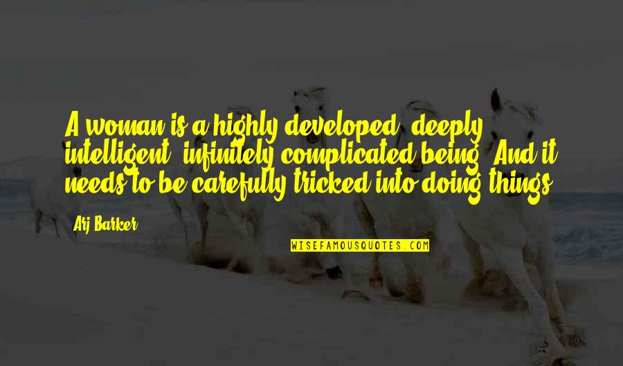 Tricked Quotes By Arj Barker: A woman is a highly developed, deeply intelligent,