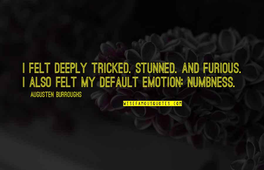 Tricked Quotes By Augusten Burroughs: I felt deeply tricked. Stunned. And furious. I