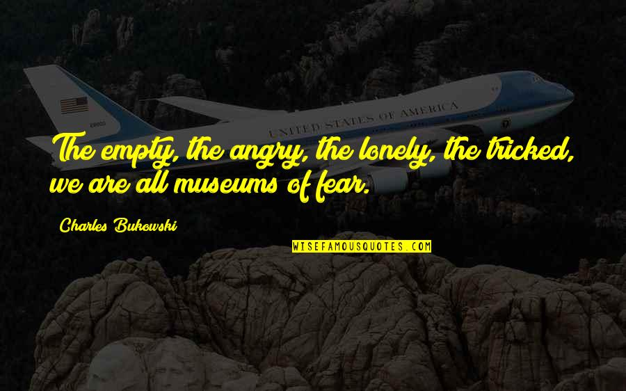Tricked Quotes By Charles Bukowski: The empty, the angry, the lonely, the tricked,
