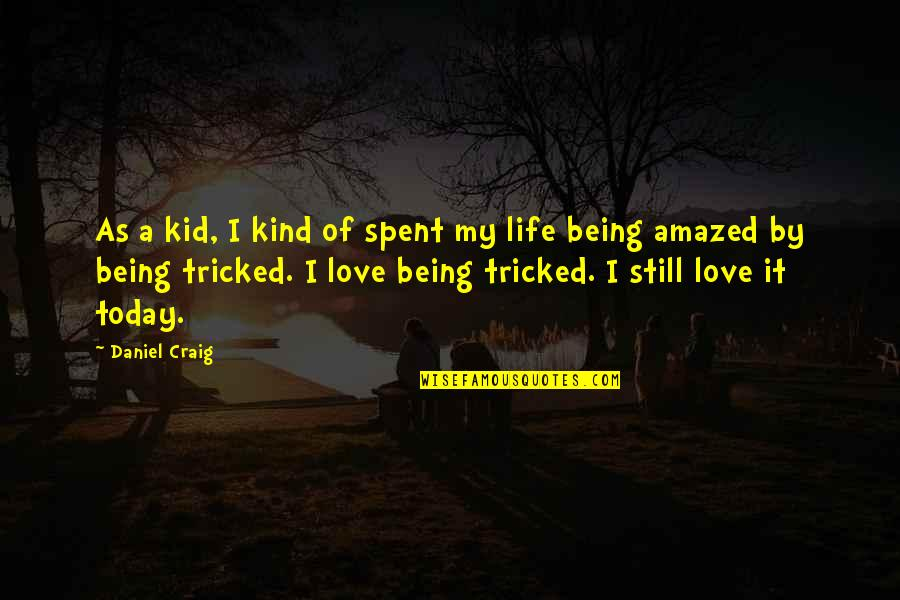 Tricked Quotes By Daniel Craig: As a kid, I kind of spent my