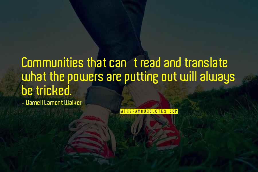 Tricked Quotes By Darnell Lamont Walker: Communities that can't read and translate what the