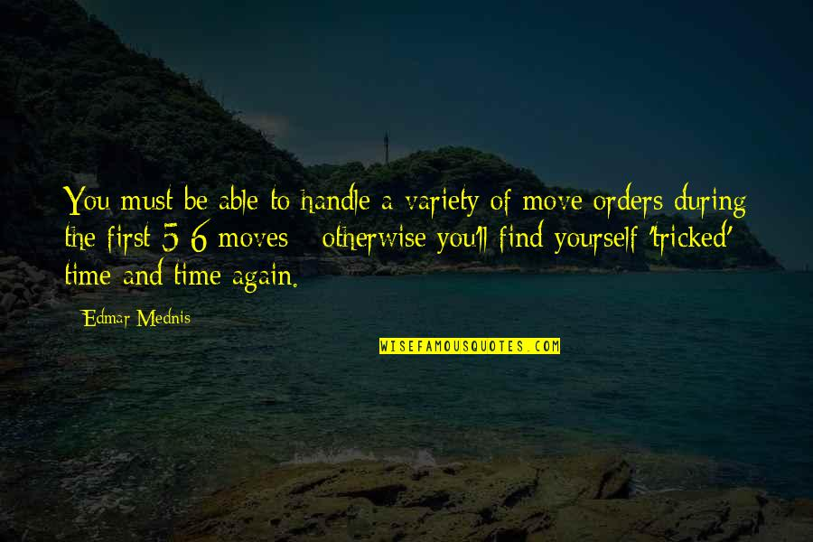 Tricked Quotes By Edmar Mednis: You must be able to handle a variety