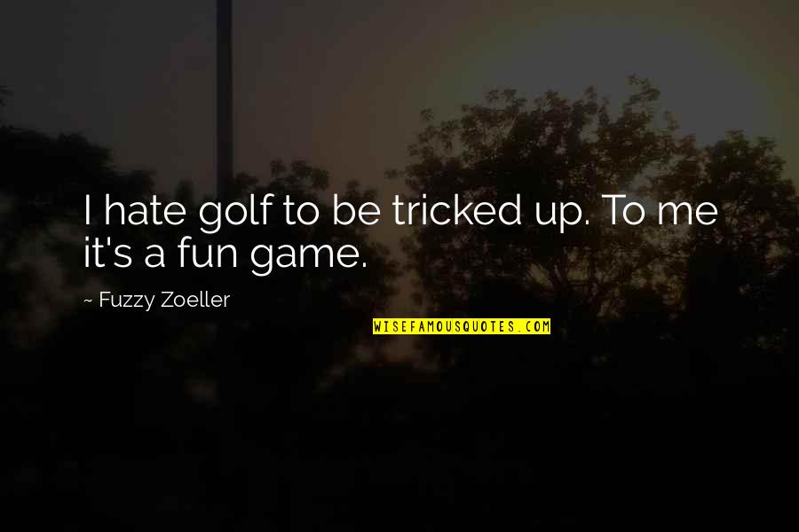 Tricked Quotes By Fuzzy Zoeller: I hate golf to be tricked up. To