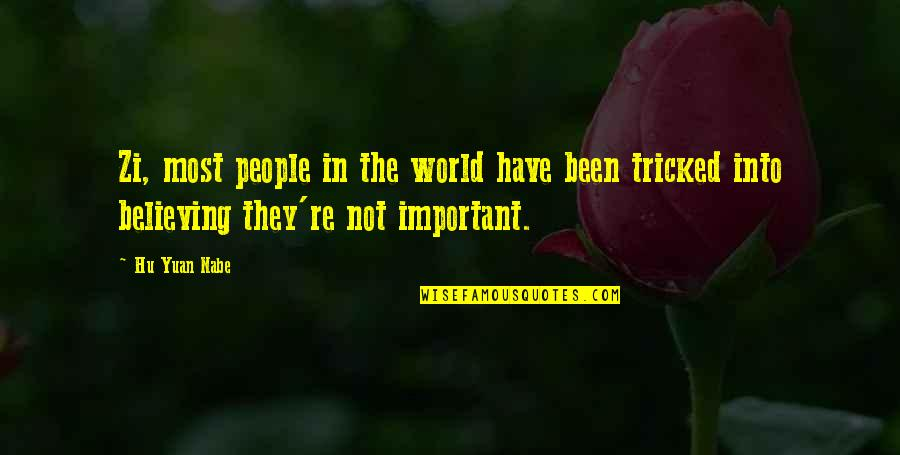 Tricked Quotes By Hu Yuan Nabe: Zi, most people in the world have been