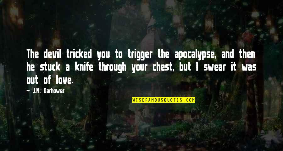 Tricked Quotes By J.M. Darhower: The devil tricked you to trigger the apocalypse,