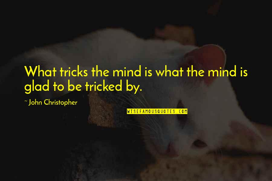 Tricked Quotes By John Christopher: What tricks the mind is what the mind
