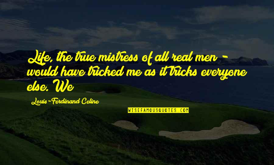 Tricked Quotes By Louis-Ferdinand Celine: Life, the true mistress of all real men