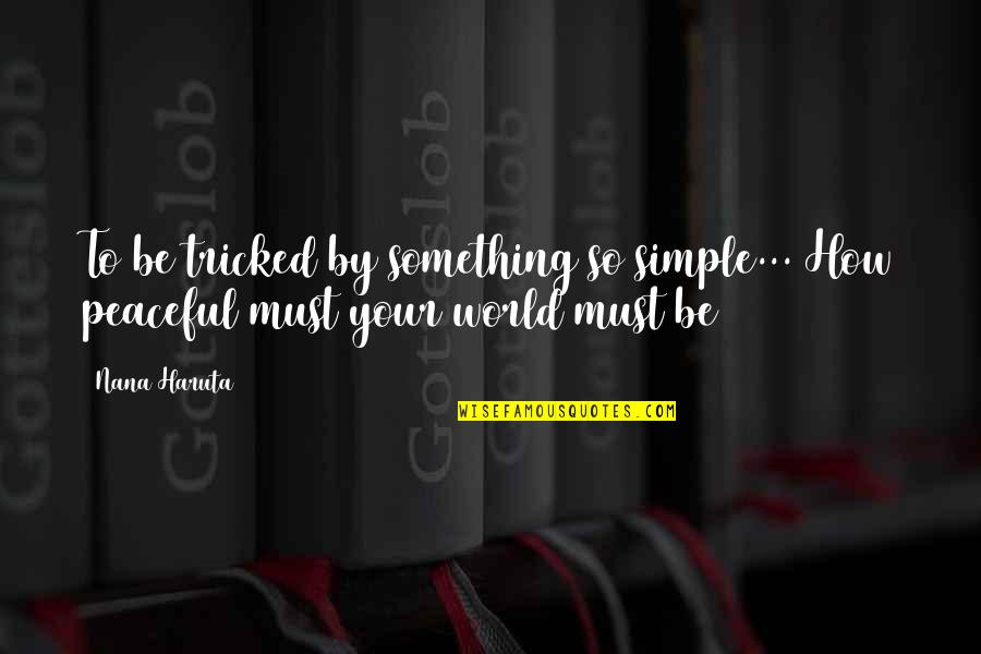 Tricked Quotes By Nana Haruta: To be tricked by something so simple... How