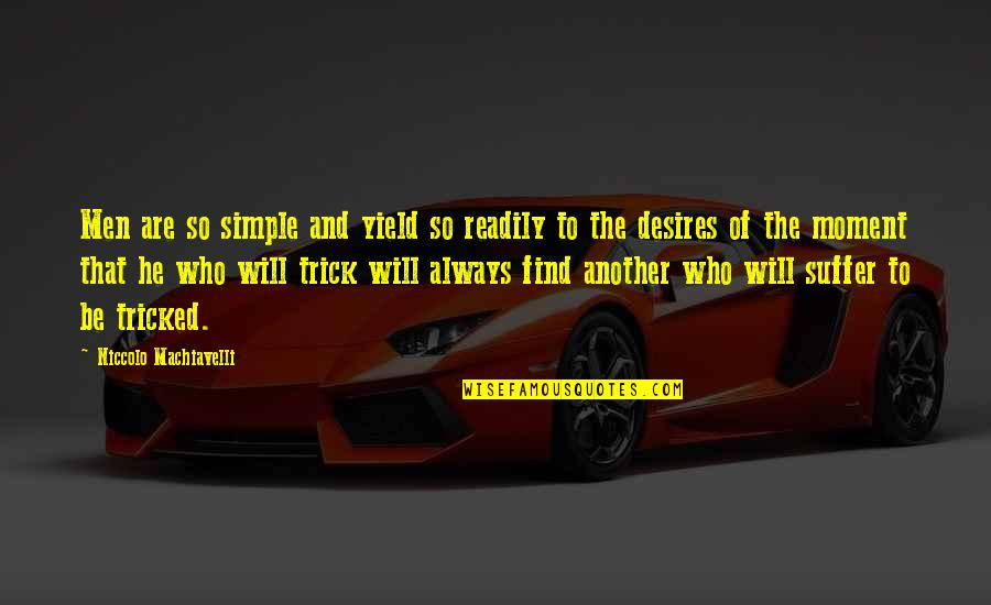 Tricked Quotes By Niccolo Machiavelli: Men are so simple and yield so readily