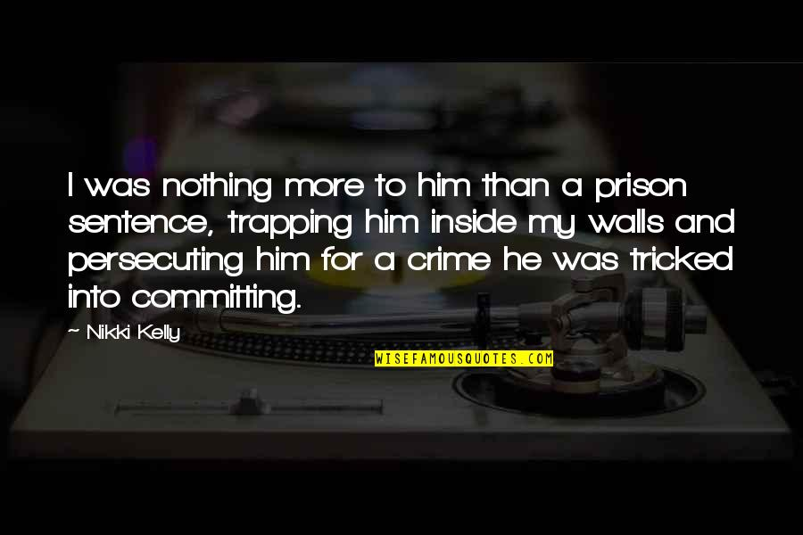 Tricked Quotes By Nikki Kelly: I was nothing more to him than a