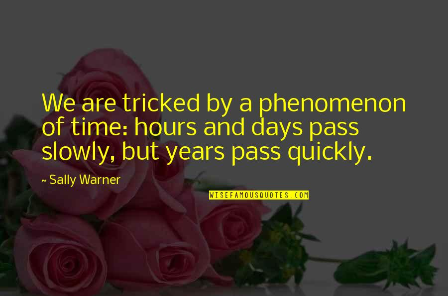 Tricked Quotes By Sally Warner: We are tricked by a phenomenon of time: