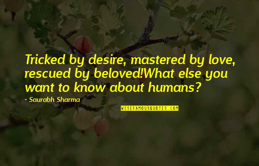 Tricked Quotes By Saurabh Sharma: Tricked by desire, mastered by love, rescued by