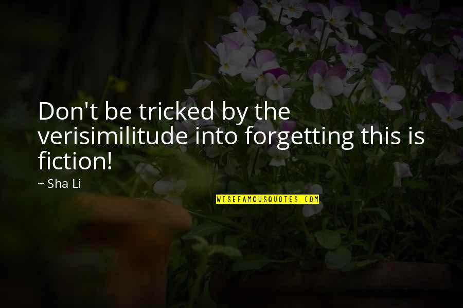 Tricked Quotes By Sha Li: Don't be tricked by the verisimilitude into forgetting