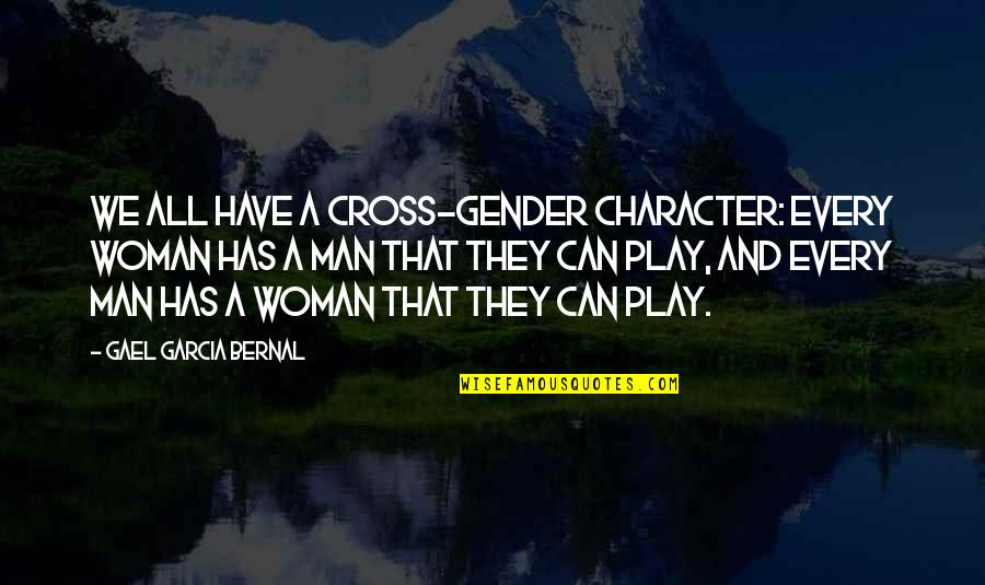 Triggs Quotes By Gael Garcia Bernal: We all have a cross-gender character: Every woman