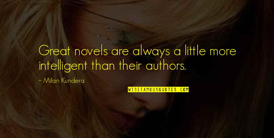 Triggs Quotes By Milan Kundera: Great novels are always a little more intelligent