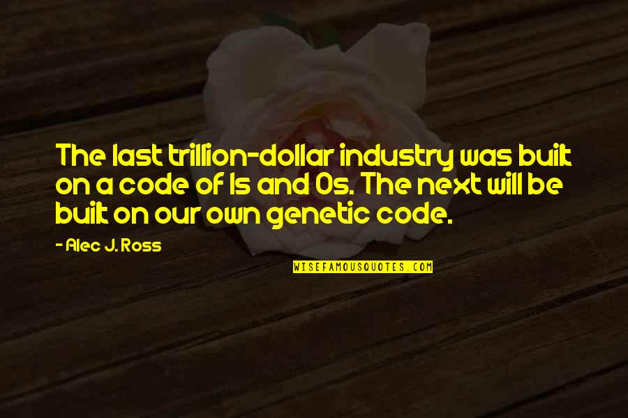 Trillion Quotes By Alec J. Ross: The last trillion-dollar industry was built on a