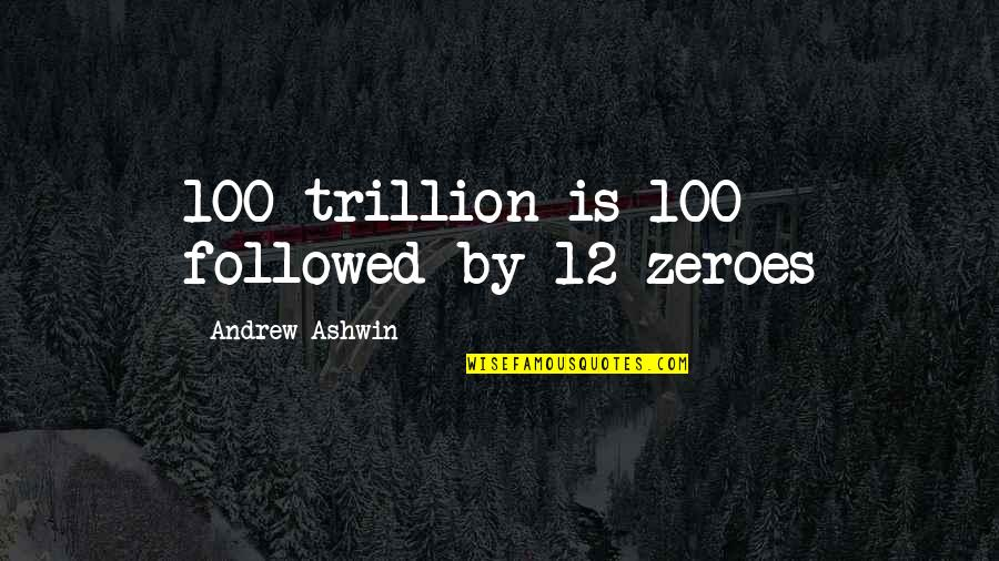 Trillion Quotes By Andrew Ashwin: 100 trillion is 100 followed by 12 zeroes