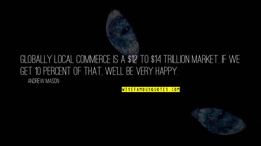 Trillion Quotes By Andrew Mason: Globally local commerce is a $12 to $14