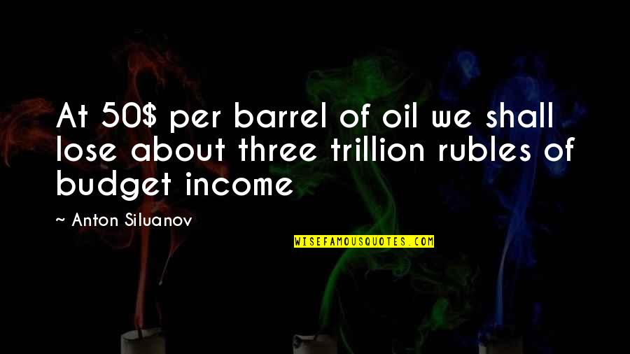 Trillion Quotes By Anton Siluanov: At 50$ per barrel of oil we shall