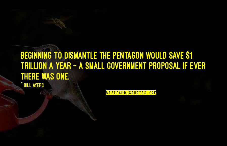 Trillion Quotes By Bill Ayers: Beginning to dismantle the Pentagon would save $1