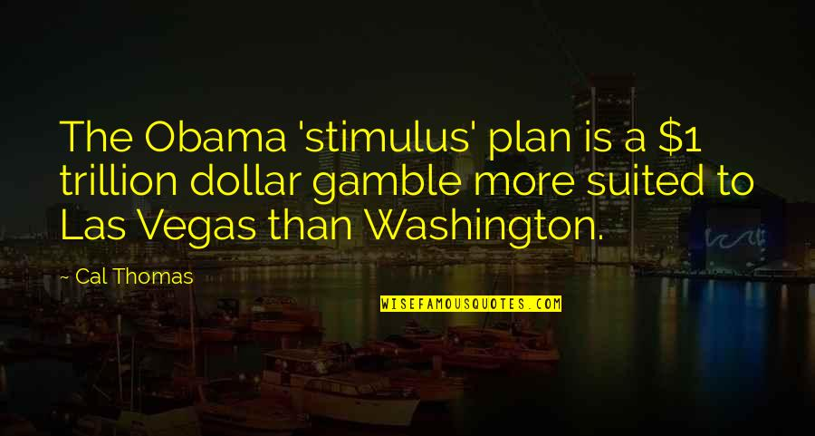 Trillion Quotes By Cal Thomas: The Obama 'stimulus' plan is a $1 trillion