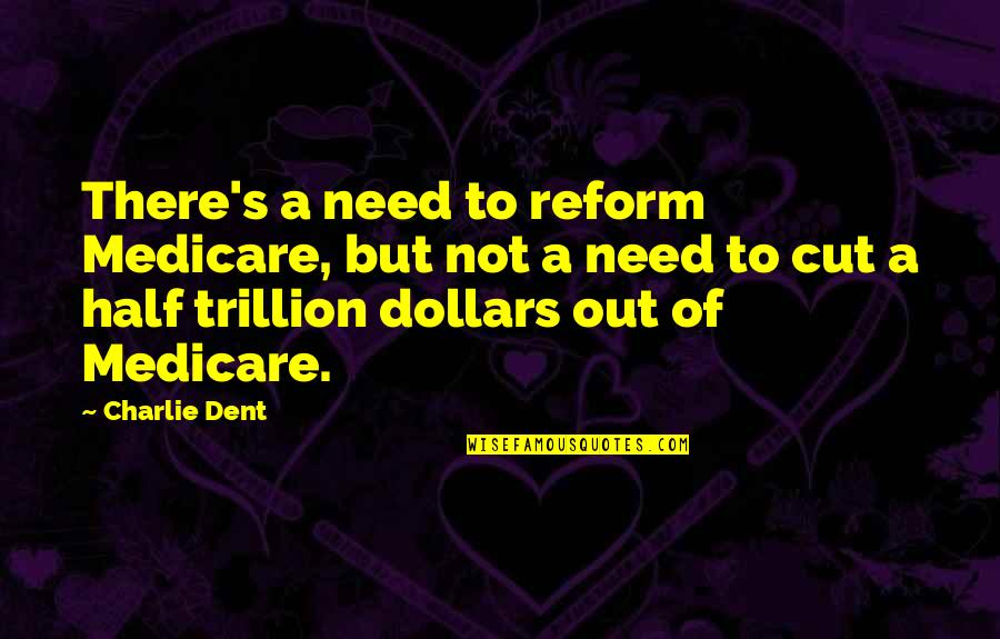 Trillion Quotes By Charlie Dent: There's a need to reform Medicare, but not