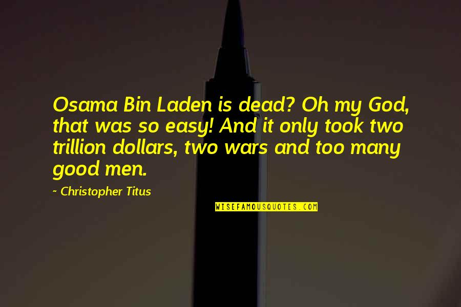 Trillion Quotes By Christopher Titus: Osama Bin Laden is dead? Oh my God,