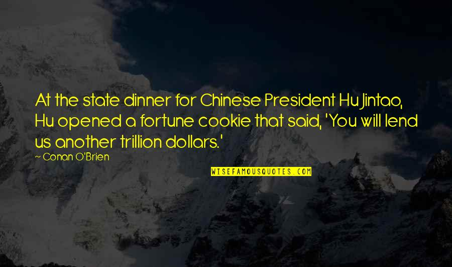 Trillion Quotes By Conan O'Brien: At the state dinner for Chinese President Hu