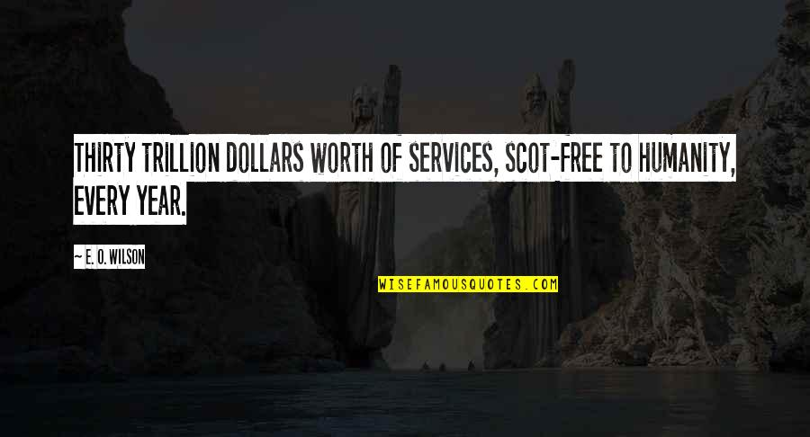 Trillion Quotes By E. O. Wilson: Thirty trillion dollars worth of services, scot-free to