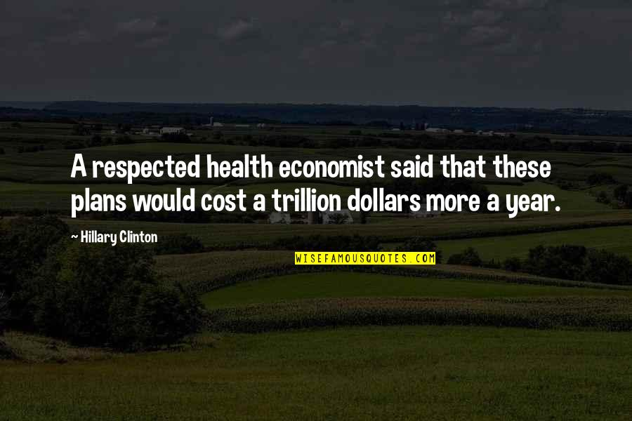 Trillion Quotes By Hillary Clinton: A respected health economist said that these plans