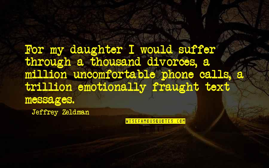 Trillion Quotes By Jeffrey Zeldman: For my daughter I would suffer through a