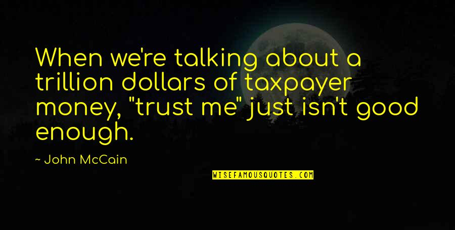 Trillion Quotes By John McCain: When we're talking about a trillion dollars of