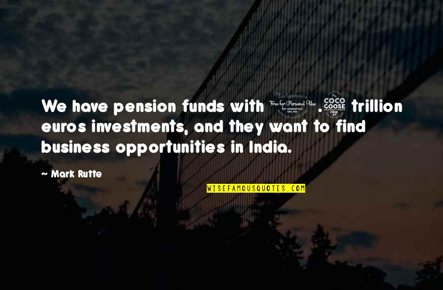 Trillion Quotes By Mark Rutte: We have pension funds with 1.5 trillion euros