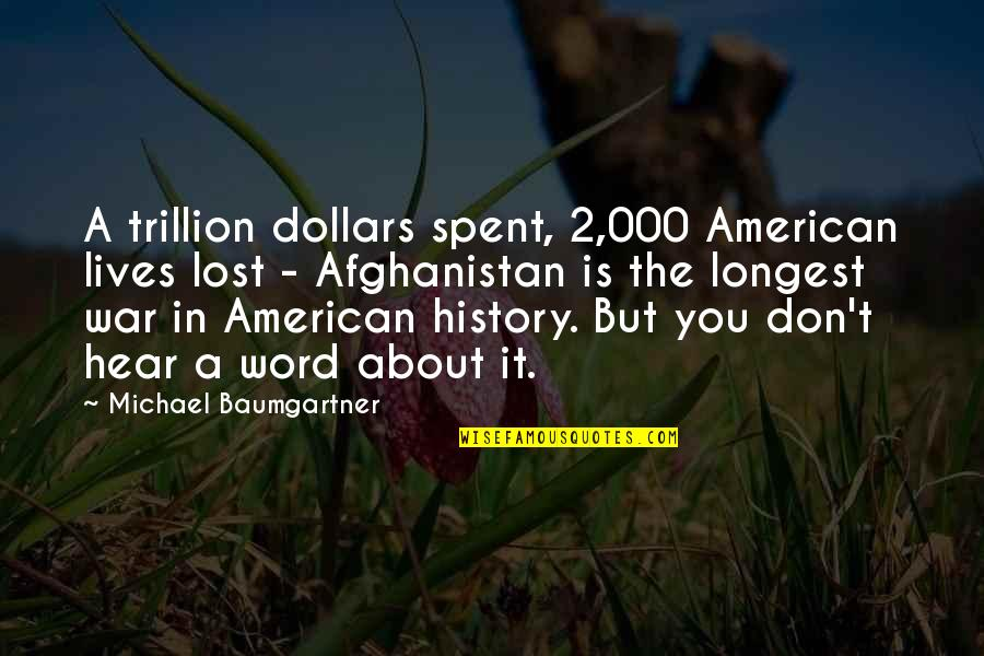 Trillion Quotes By Michael Baumgartner: A trillion dollars spent, 2,000 American lives lost