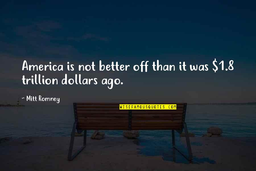 Trillion Quotes By Mitt Romney: America is not better off than it was