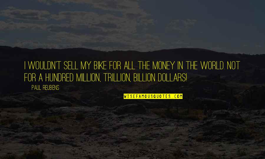 Trillion Quotes By Paul Reubens: I wouldn't sell my bike for all the