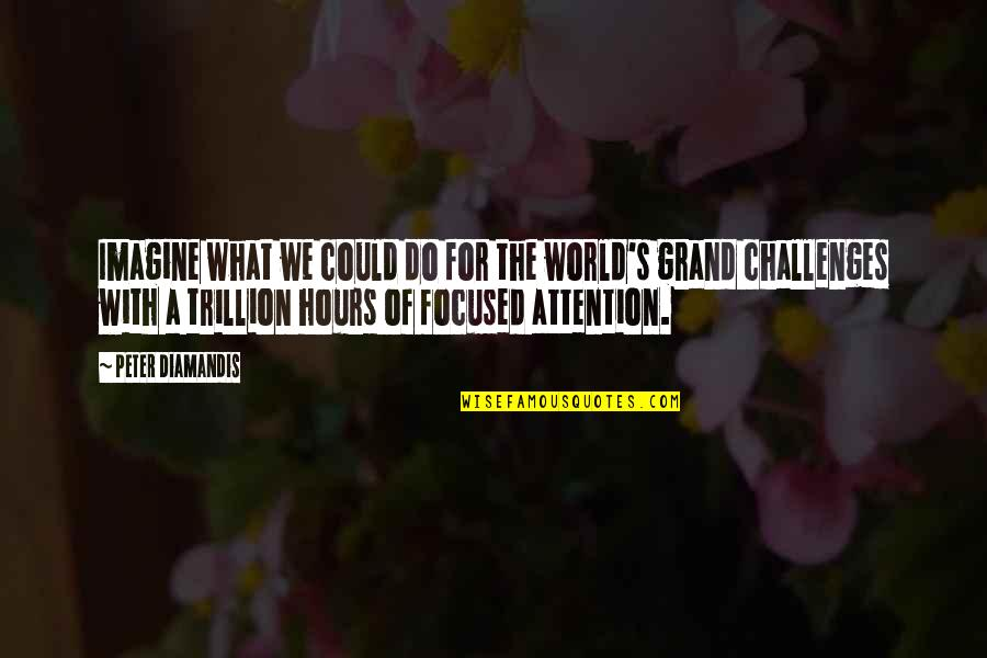 Trillion Quotes By Peter Diamandis: Imagine what we could do for the world's
